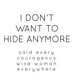 I dont want to hide anymore